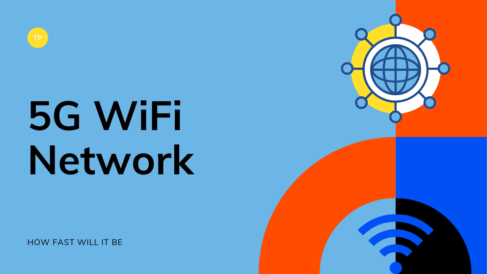 What is 5G WiFi Network & How Fast Will It Be?