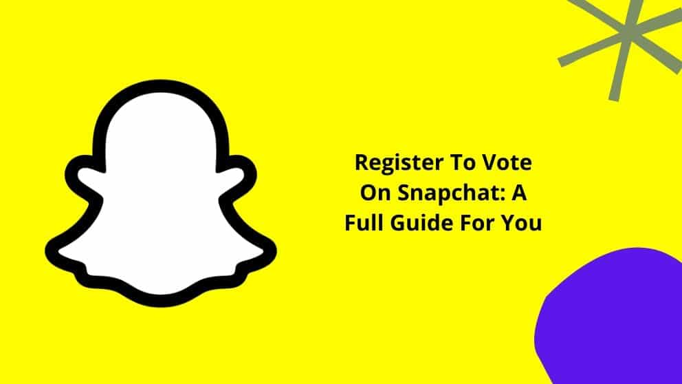 Register To Vote On Snapchat: A Full Guide For You