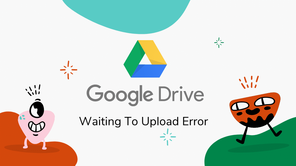 How to Fix Google Drive Waiting To Upload Error: Full Guide