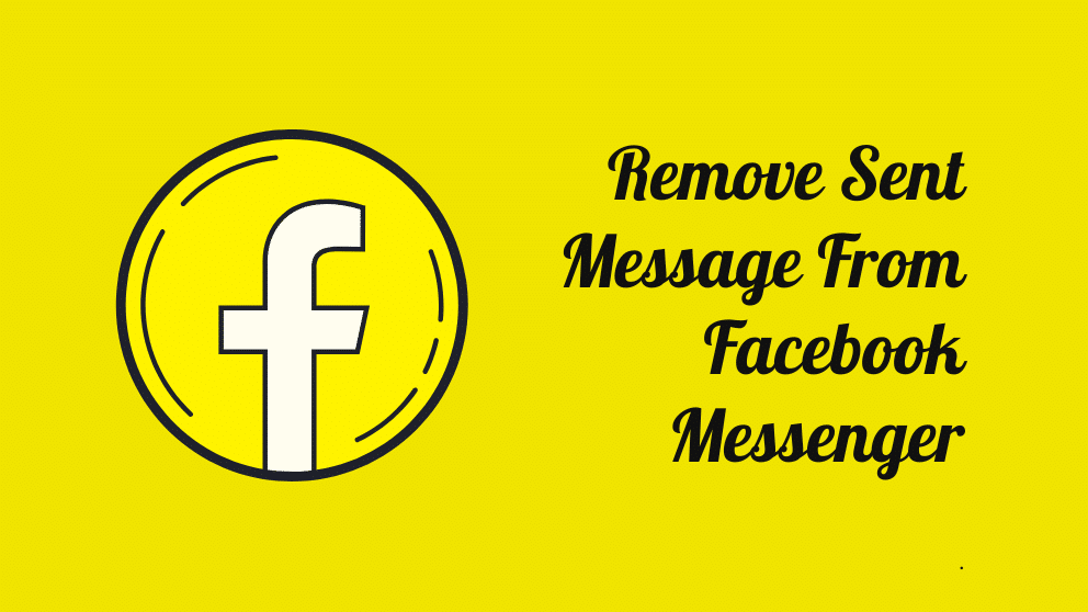 How To Remove Sent Message From Facebook Messenger?