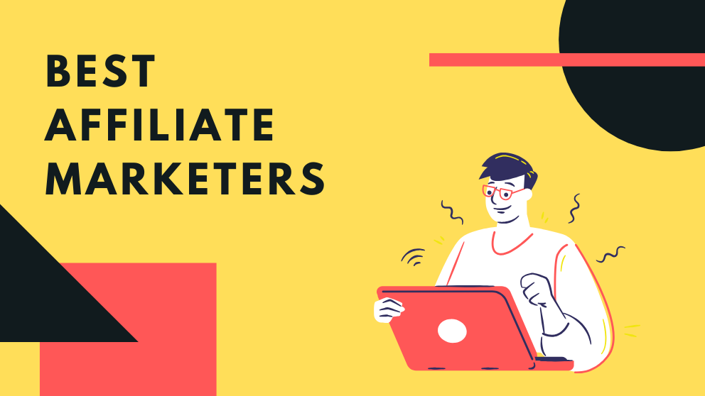 Top 10 Best Affiliate Marketers in 2021?