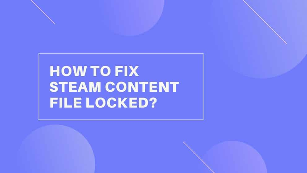 How to Fix Steam Content File Locked?