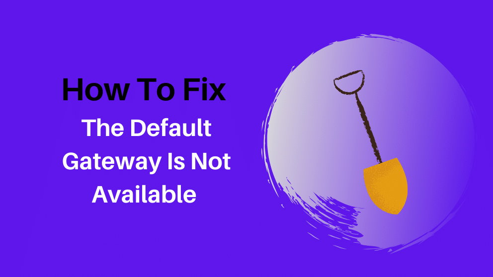 How To Fix The Default Gateway is Not Available on Windows 10?