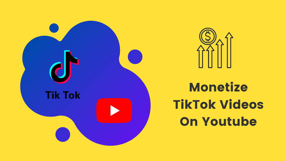 How To Monetize TikTok Videos On YouTube?