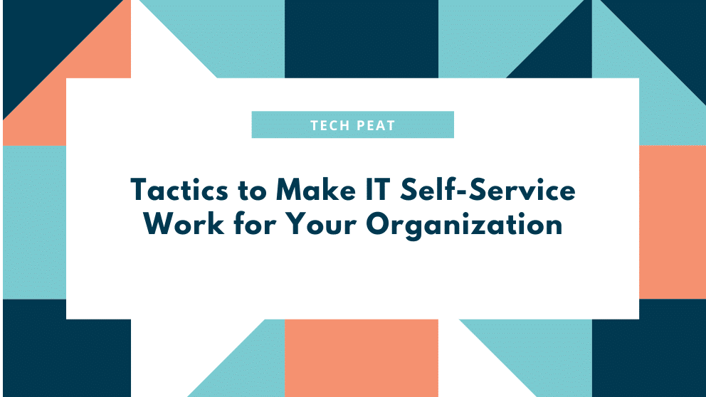 5 Proven Tactics to Make IT Self-Service Work for Your Organization
