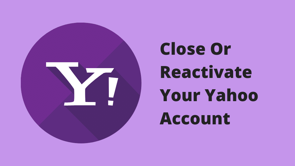 How To Close Or Reactivate Your Yahoo Account