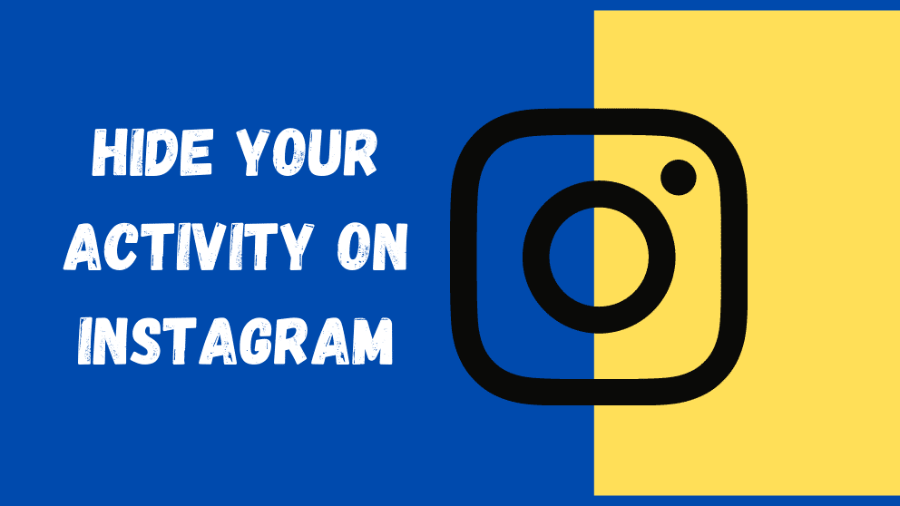 How To Hide Your Activity On Instagram From Others