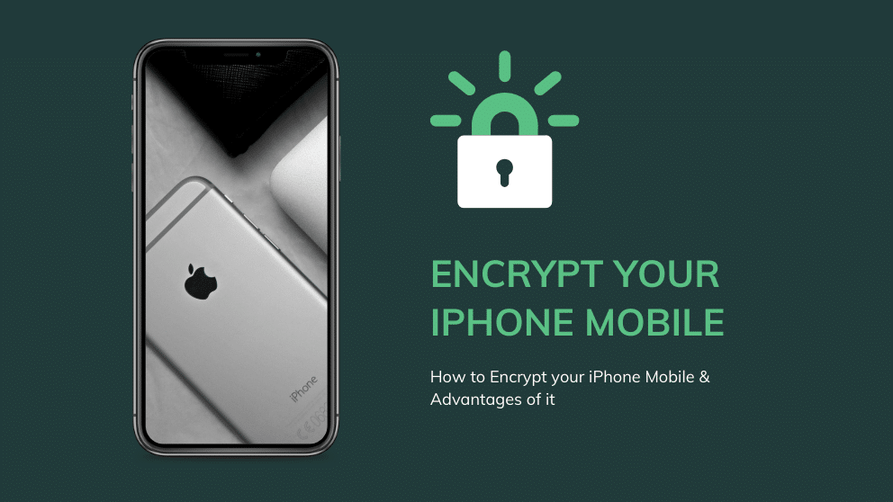 How to Encrypt your iPhone Mobile & Advantages of it