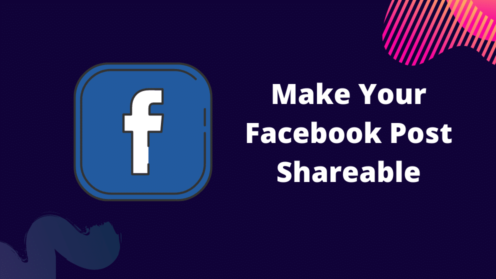 How to Make Facebook Post Shareable Step By Step Guide [Updated]