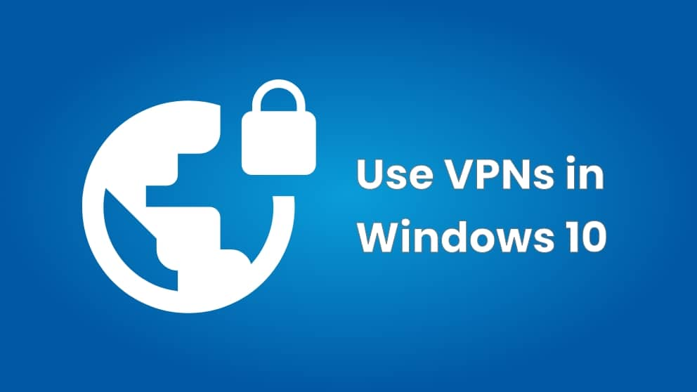 How to Use VPNs in Windows 10