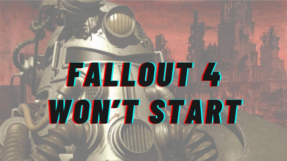 How to Fix Fallout 4 Won't Start Error