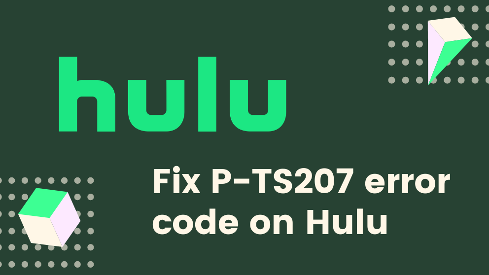 How To Fix P-TS207 error code on Hulu – [Complete Fixed]