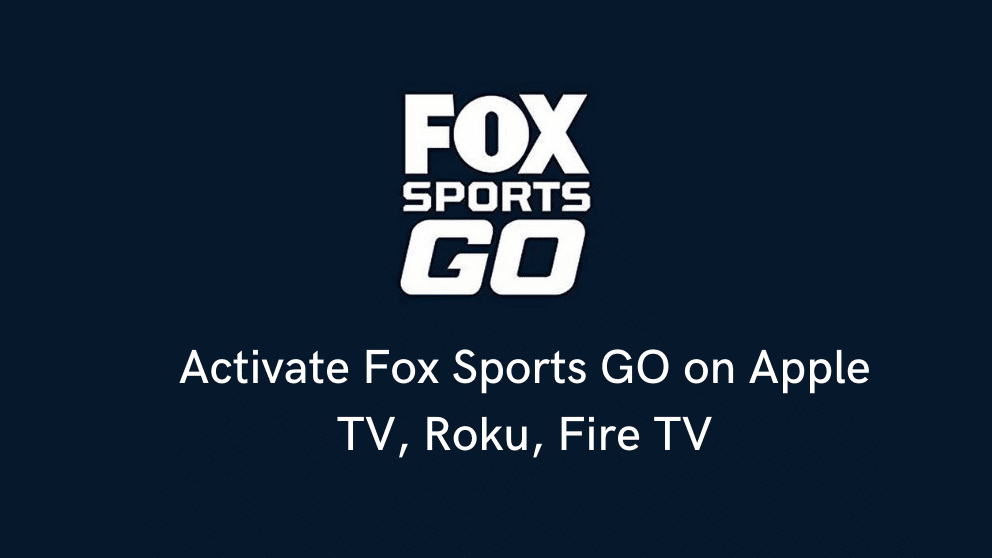 How to Activate Fox Sports GO on Apple TV, Roku, Fire TV