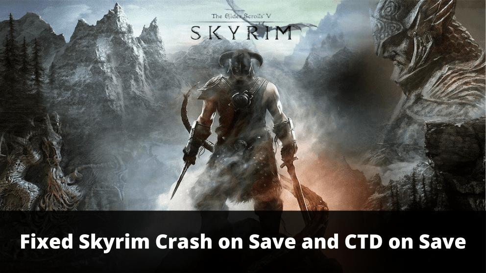 Skyrim CTD on Save and CTD on Save – Skyrim Crash on Save – [Completely Fixed]