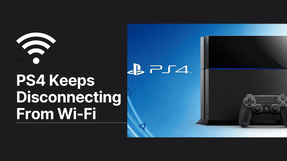 PS4 Keeps Disconnecting From Wi-Fi – [Completely Fixed]