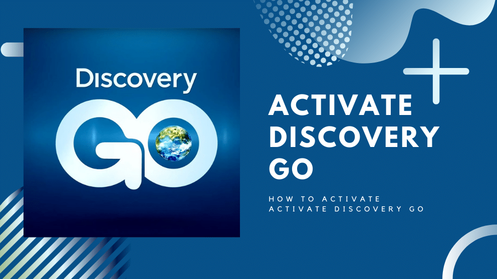 How to Activate Discovery GO? Everything You Need to Check Out!