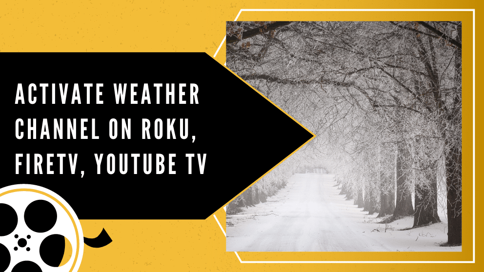 How to Activate Weather Channel on Roku, Firetv, Youtube TV? Here is The Step By Step Guide for You.